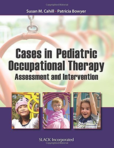Cases in Pediatric Occupational Therapy: Assessment and Intervention 1st Edition by Cahill PhD OTR/L, Susan M., Bowyer EdD OTR/L, Patricia (2014) Paperback