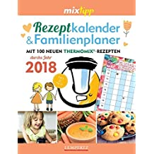 mixtipp Rezeptkalender & Familienplaner 2018 (Kochen mit dem Thermomix)