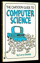 The Cartoon Guide to Computer Science by Larry Gonick (1983-08-01)