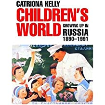 [(Children's World: Growing Up in Russia, 1890-1991)] [Author: Catriona Kelly] published on (January, 2008)