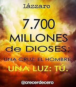 7.700 MILLONES DE DIOSES; UNA CRUZ: EL HOMBRE; UNA LUZ: TÚ. eBook ...