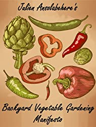 Backyard Vegetable Gardening Manifesto: A Gardener's Guide to Growing Vegetables From Your Home (Organic Vegetable Garden Plans and Ideas for Beginners) (English Edition)