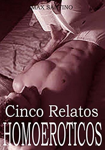Cinco Relatos Homoeroticos de Max Santino: (Erotica gay en español)