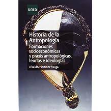 Historia de La Antropología. Formaciónes Socioeconómicas y Praxis Antropológicas, Teorías E Ideologías (GRADO)