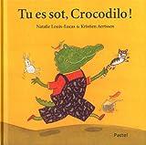 Tu es sot, Crocodilo !