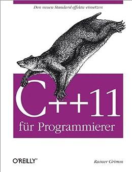 C++11 für Programmierer: Den neuen Standard effektiv einsetzen von [Grimm, Rainer]