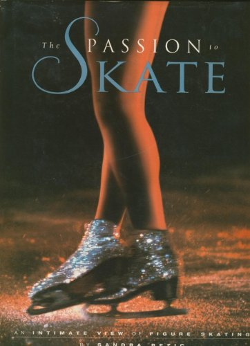 The Passion to Skate: An Intimate View of Figure Skating por Sandra Bezic