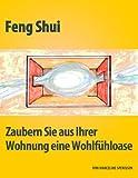 Feng Shui - Zaubern Sie aus Ihrer Wohnung eine Wohlfühloase (German Edition)...