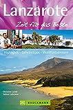 Reiseführer Lanzarote – Zeit für das Beste: Highlights - Geheimtipps - Wohlfühladressen. Die besten Tipps für den Urlaub auf der Urlaubsinsel Lanzarote mit Insider-Informationen und Geheimtipp