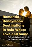 Romantic Honeymoon Destinations In Asia Where Love and Smile: The loveliest place in Asia to enjoy your honeymoon and save money.