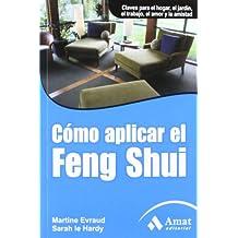 Cómo aplicar el Feng Shui: Claves para el hogar, el jardín, el trabajo, el amor y la amistad (Salud Y Bienestar (amat))