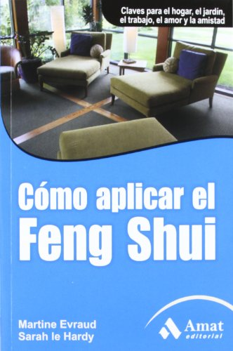 COMO APLICAR EL FENG SHUI: Claves para el hogar, el jardín, el trabajo, el amor y la amistad