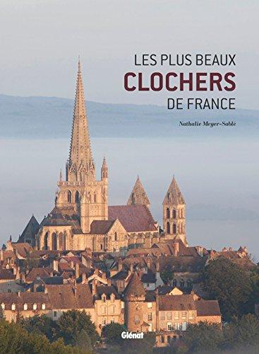 Les plus beaux clochers de France: Une histoire illustrée des églises de nos régions