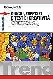 Giochi, esercizi e test di creatività. Strategie e applicazioni di creative problem solving: Strategie e applicazioni di creative problem solving (Trend)