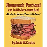 Homemade Pastrami and To-Die-For Corned Beef (English Edition)