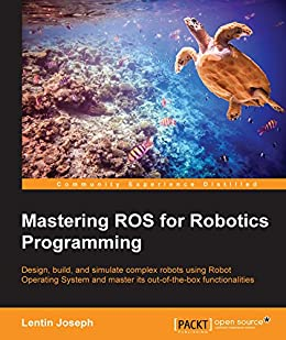 Mastering ROS for Robotics Programming by [Joseph, Lentin]