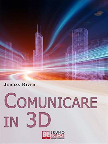 Comunicare in 3D. Manuale Pratico per la Creazione di Video, Foto ...