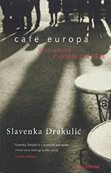 Café Europa: Life After Communism by [Drakulic, Slavenka]