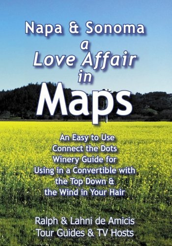 Preisvergleich Produktbild Napa & Sonoma, A Love Affair in Maps: An Easy to Use, Connect the Dots Winery Guide for Using in a Convertible with the Top Down & the Wind in Your Hair by Ralph de Amicis (2011-01-27)