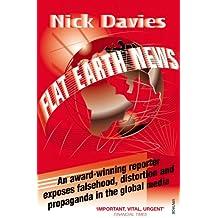 Flat Earth News: An Award-winning Reporter Exposes Falsehood, Distortion and Propaganda in the Global Media
