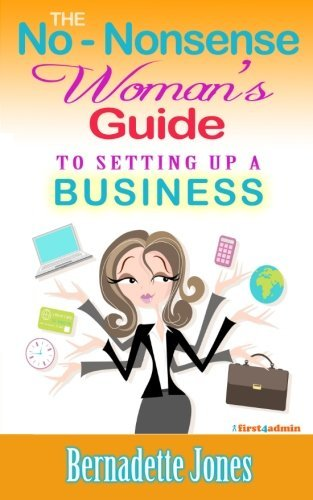 The No Nonsense Woman's Guide To Setting Up A Business by Bernadette Jones (2013-05-30)