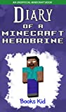 Diary of a Minecraft Herobrine: An Unofficial Minecraft Book (Minecraft Diary Books and Wimpy Zombie Tales For Kids 15) (English Edition)