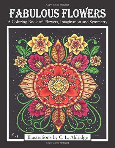Fabulous Flowers: A Coloring Book of Flowers, Imagination and Symmetry por C L Aldridge