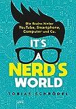 It's A Nerd's World: Die Brains hinter YouTube, Smartphone, Computer und Co.