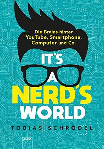 It's A Nerd's World: Die Brains hinter YouTube, Smartphone, Computer und Co. - Buecher Google