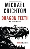 Michael Crichton: Dragon Teeth - Wie alles begann