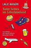 Tante Semra im Leberkäseland: Geschichten aus meiner türkisch-deutschen Familie bei Amazon kaufen