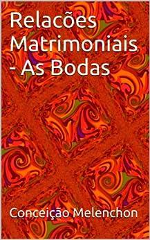 Relacões Matrimoniais - As Bodas (Portuguese Edition) von [Melenchon, Conceição ]