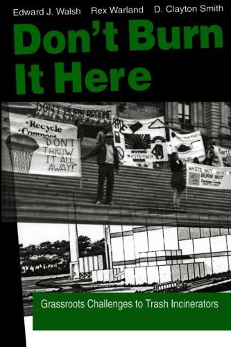 Don't Burn it Here: Grassroots Challenges to Trash Incinerators by Ed Walsh (1997-07-01)