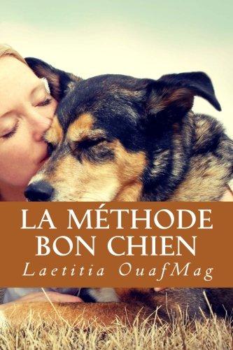 La Methode Bon Chien: Eduquer et socialiser son chien par Laetitia OuafMag