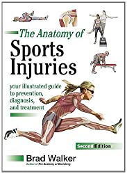 The Anatomy of Sports Injuries: Your Illustrated Guide to Prevention, Diagnosis and Treatment by Brad Walker (2012-12-01)
