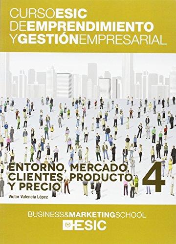 Entorno, mercado, clientes, producto y precio (Curso ESIC de emprendimiento y gestión empresarial. ABC)