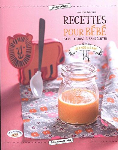Recettes pour bb sans lactose & sans gluten : De 4 mois  3 ans
