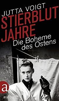 Stierblutjahre: Die Boheme des Ostens (German Edition) by [Voigt, Jutta]