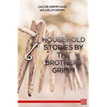 Household Stories by the Brothers Grimm (English Edition)