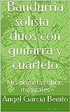 Bandurria solista , dúos con guitarra y cuarteto: Mis primeras obras musicales (Plectromania nº 3) (Spanish Edition)