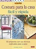 COSTURA PARA LA CASA FÁCIL Y RÁPIDA (El Libro De..)