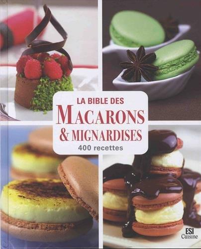 La bible des macarons & mignardises : 400 recettes