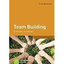Team Building: 44 Aktionen, die verbinden (spielend leicht)