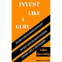 Invest Like A Guru: Introduction To Value Investing; Invest Like Warren Buffett, Invest Like Charlie Munger, Invest like A Billionaire.
