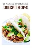 39 Amazingly Tasty Gluten Free Crockpot Recipes: Volume 6 (Crockpot Recipes, Slow Cooker Recipes, Crockpot Cookbook, Crockpot Cooking, Gluten Free Slow Cooker, Gluten Free Recipes)