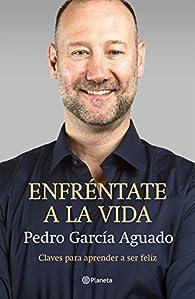 Enfréntate a la vida par Pedro García Aguado