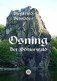 Osning - der Götterwald: Geschichte und Ikonographie im Umfeld der Externsteine - Mit einem Aufsatz über Astronomische Auffälligkeiten an den Externsteinen - Siegfried Schröder