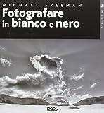 Fotografare in bianco e nero. Ediz. illustrata