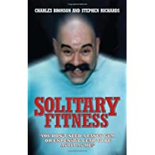 Solitary Fitness by Charlie Bronson (2007-01-01)