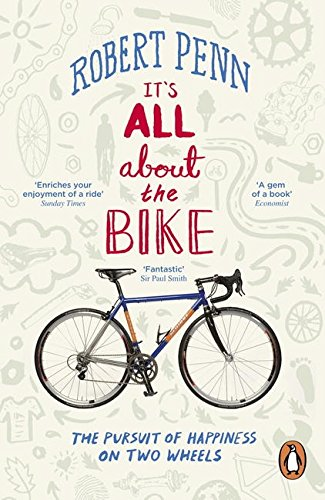 It's All About the Bike: The Pursuit of Happiness On Two Wheels por Robert Penn